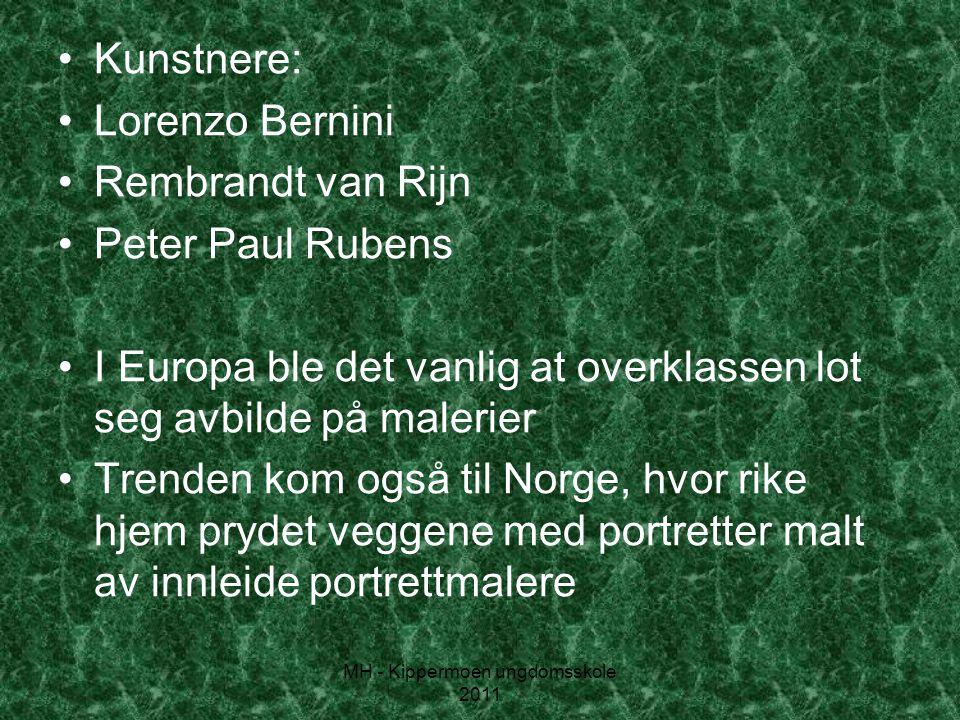 MH - Kippermoen ungdomsskole 2011 •Kunstnere: •Lorenzo Bernini •Rembrandt van Rijn •Peter Paul Rubens •I Europa ble det vanlig at overklassen lot seg