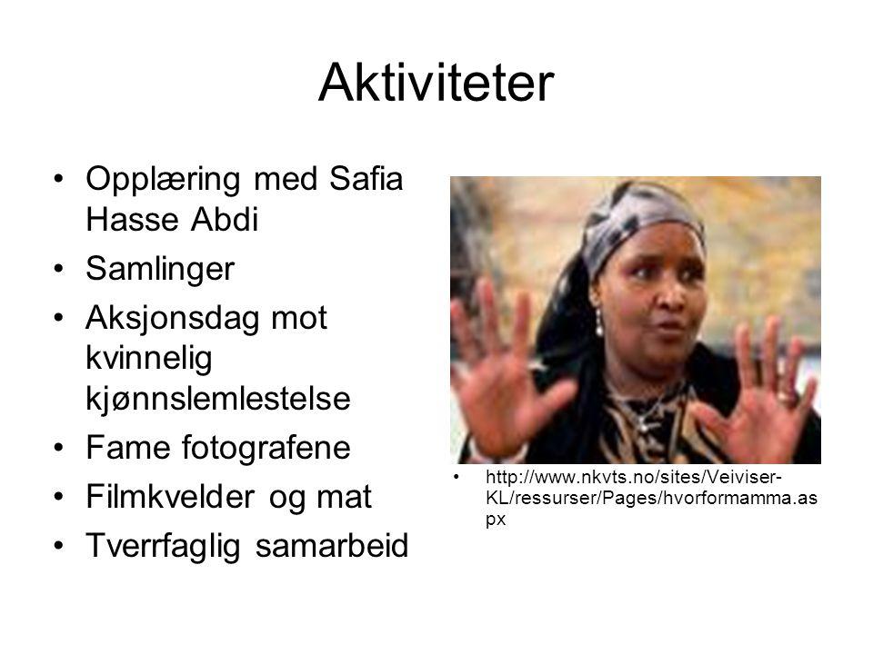Aktiviteter •Opplæring med Safia Hasse Abdi •Samlinger •Aksjonsdag mot kvinnelig kjønnslemlestelse •Fame fotografene •Filmkvelder og mat •Tverrfaglig samarbeid •http://www.nkvts.no/sites/Veiviser- KL/ressurser/Pages/hvorformamma.as px