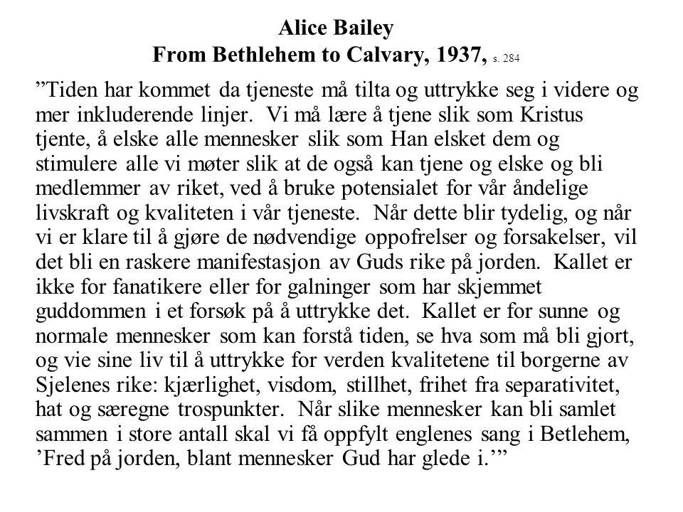 """Alice Bailey From Bethlehem to Calvary, 1937, s. 284 """"Tiden har kommet da tjeneste må tilta og uttrykke seg i videre og mer inkluderende linjer. Vi må"""
