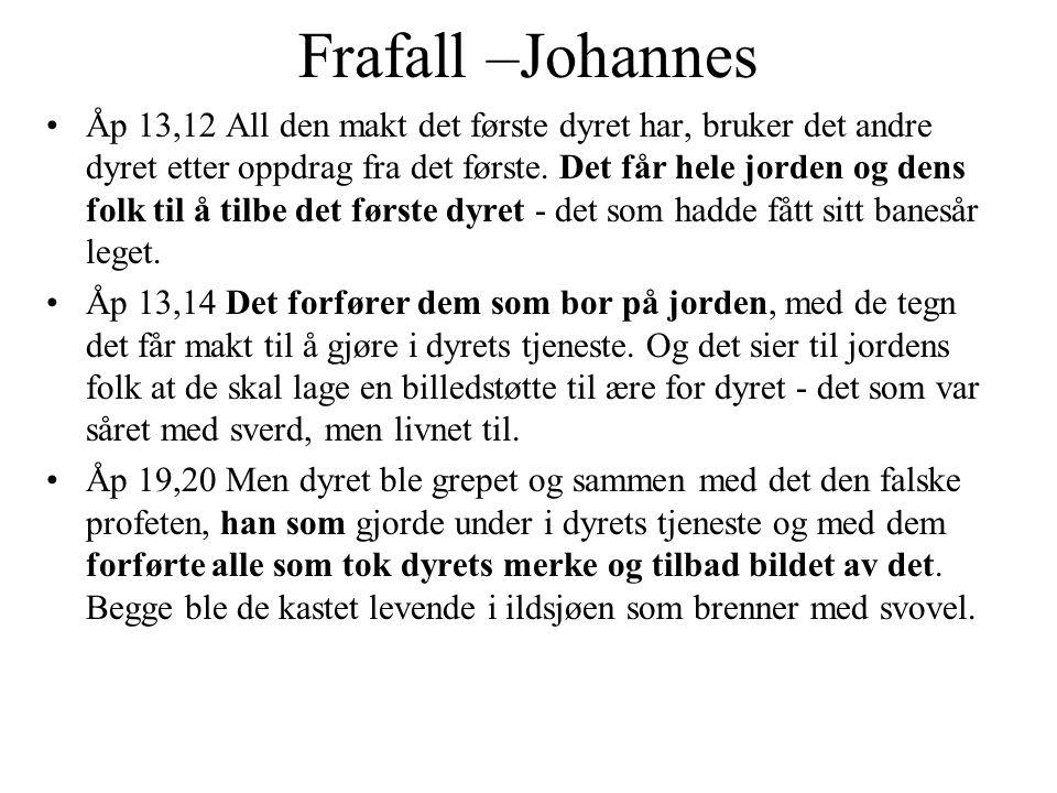 Frafall –Johannes •Åp 13,12 All den makt det første dyret har, bruker det andre dyret etter oppdrag fra det første. Det får hele jorden og dens folk t