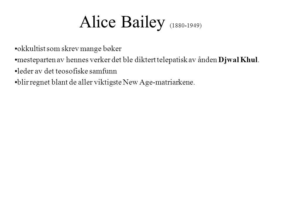 Alice Bailey (1880-1949) •okkultist som skrev mange bøker •mesteparten av hennes verker det ble diktert telepatisk av ånden Djwal Khul. •leder av det