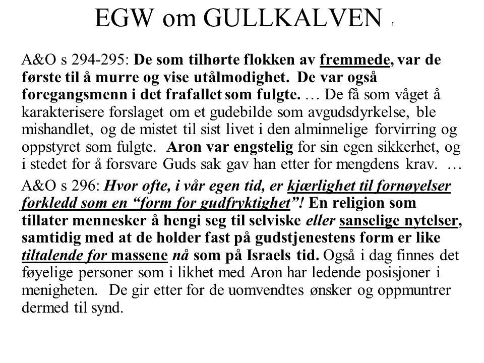 EGW om GULLKALVEN I A&O s 294-295: De som tilhørte flokken av fremmede, var de første til å murre og vise utålmodighet. De var også foregangsmenn i de