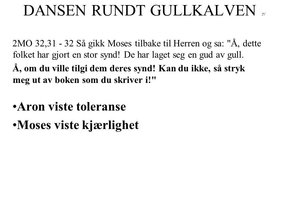 DANSEN RUNDT GULLKALVEN IV 2MO 32,31 - 32 Så gikk Moses tilbake til Herren og sa: