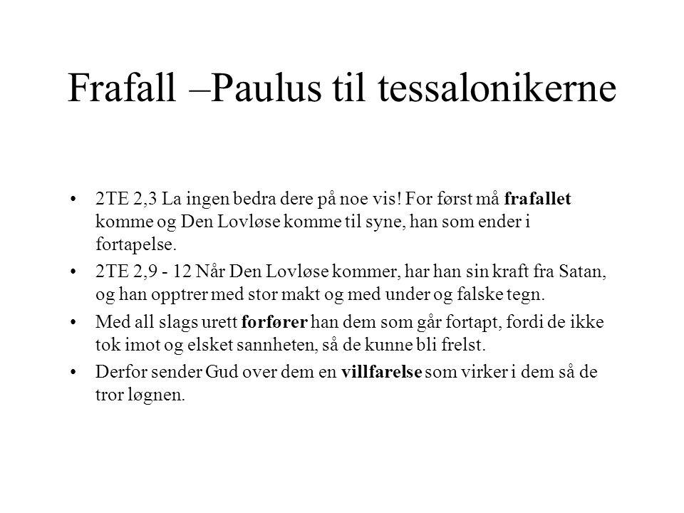 Frafall –Paulus til tessalonikerne •2TE 2,3 La ingen bedra dere på noe vis! For først må frafallet komme og Den Lovløse komme til syne, han som ender