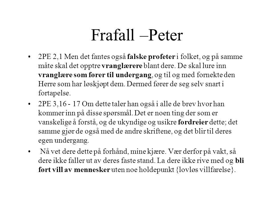 Frafall –Peter •2PE 2,1 Men det fantes også falske profeter i folket, og på samme måte skal det opptre vranglærere blant dere. De skal lure inn vrangl