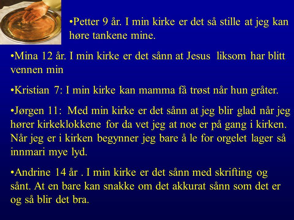 •Petter 9 år. I min kirke er det så stille at jeg kan høre tankene mine.