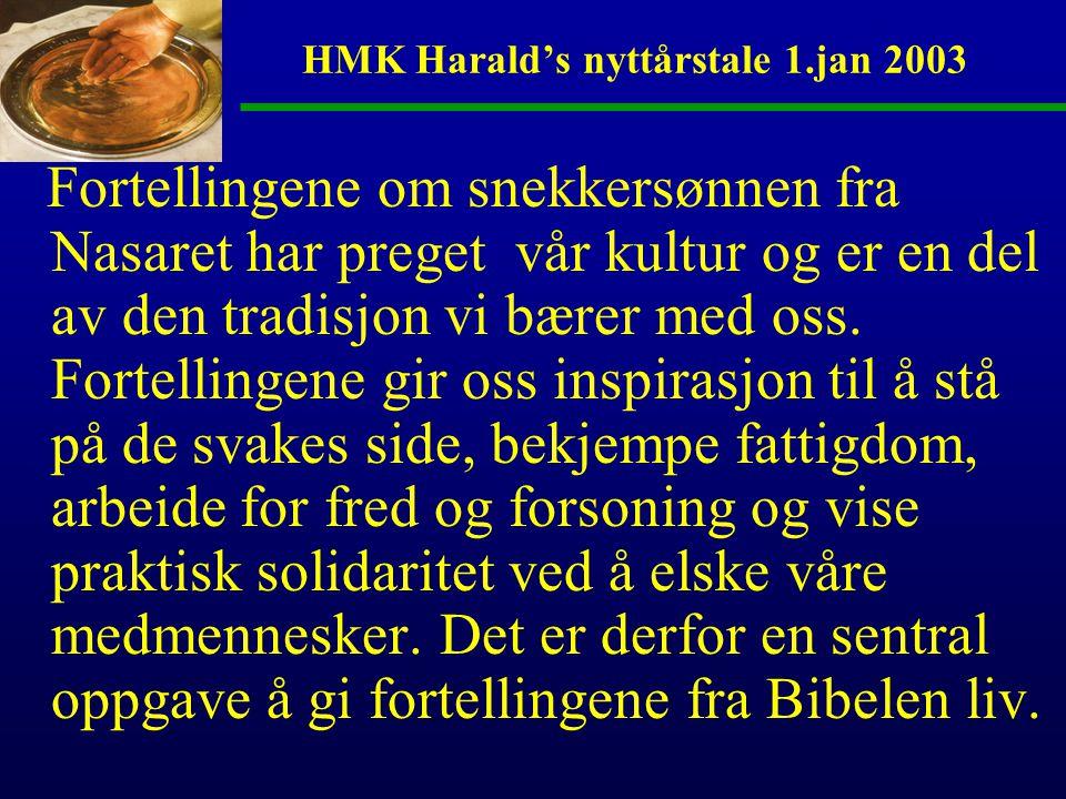 HMK Harald's nyttårstale 1.jan 2003 Fortellingene om snekkersønnen fra Nasaret har preget vår kultur og er en del av den tradisjon vi bærer med oss.