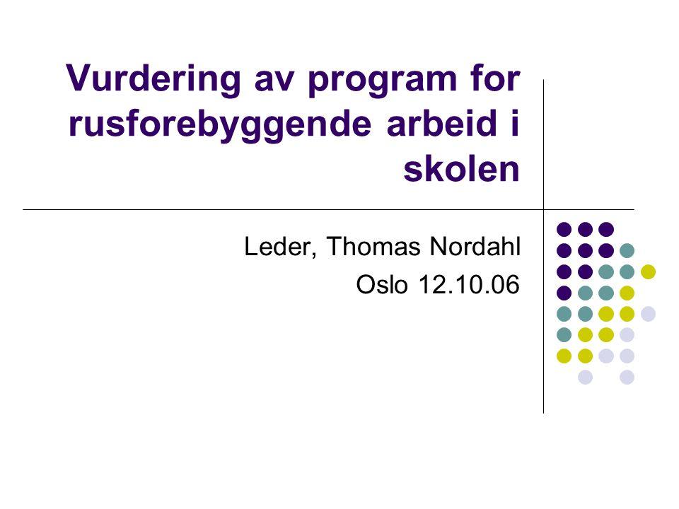 Vurdering av program for rusforebyggende arbeid i skolen Leder, Thomas Nordahl Oslo 12.10.06