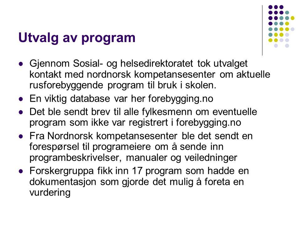 Utvalg av program  Gjennom Sosial- og helsedirektoratet tok utvalget kontakt med nordnorsk kompetansesenter om aktuelle rusforebyggende program til b