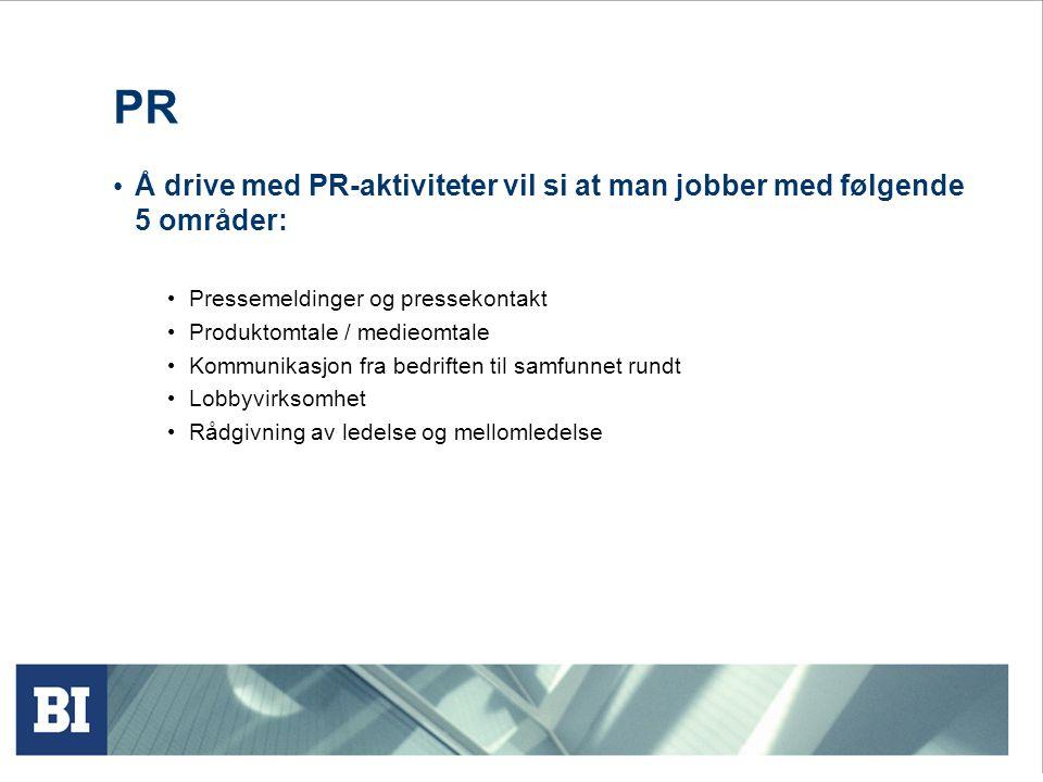 PR • Å drive med PR-aktiviteter vil si at man jobber med følgende 5 områder: • Pressemeldinger og pressekontakt • Produktomtale / medieomtale • Kommun