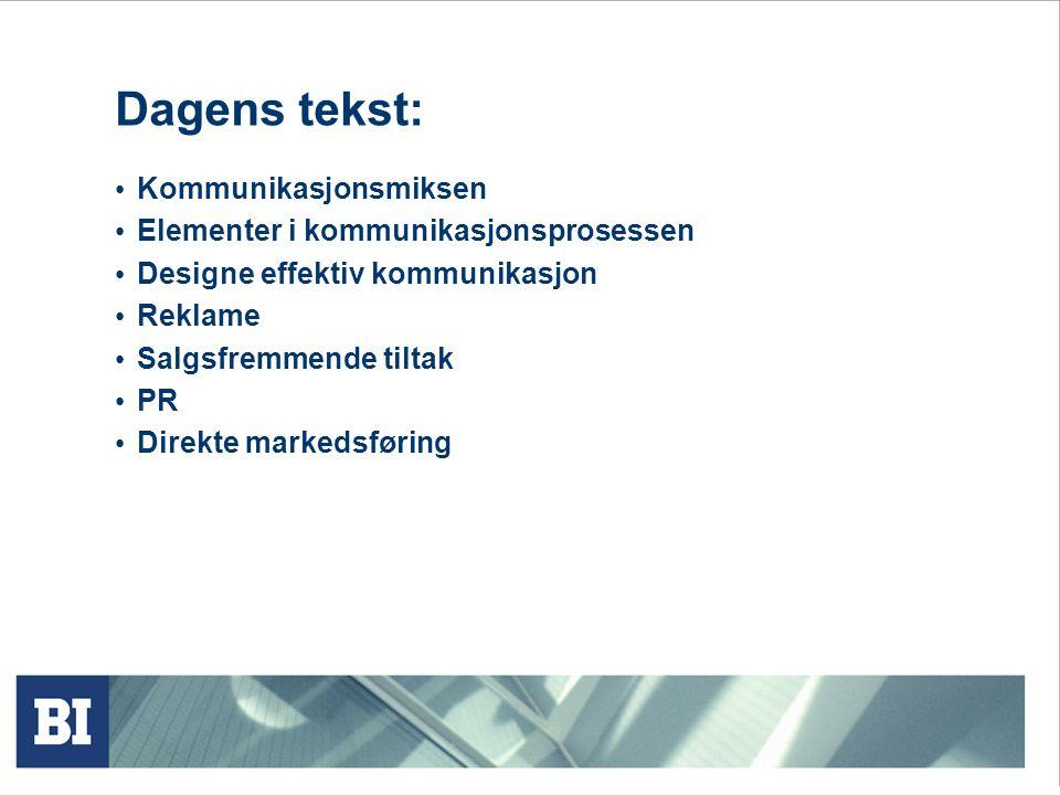 Dagens tekst: • Kommunikasjonsmiksen • Elementer i kommunikasjonsprosessen • Designe effektiv kommunikasjon • Reklame • Salgsfremmende tiltak • PR • D