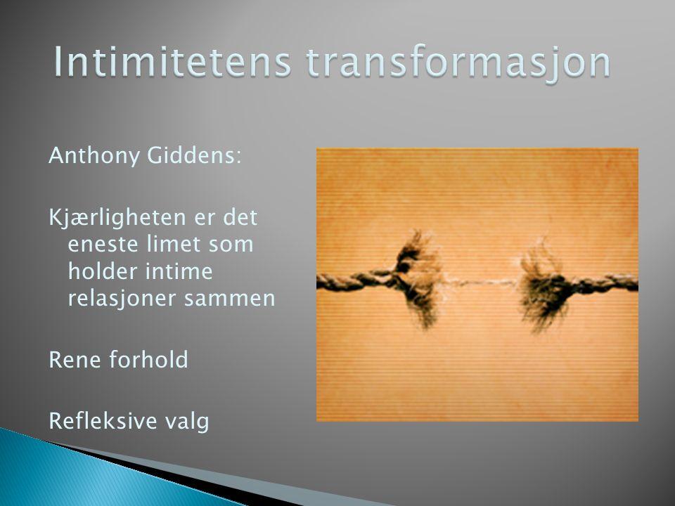 Anthony Giddens: Kjærligheten er det eneste limet som holder intime relasjoner sammen Rene forhold Refleksive valg