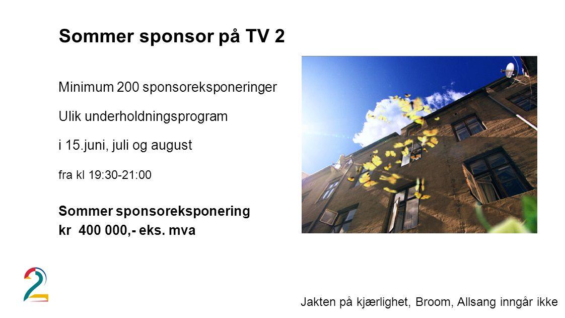 Sommer sponsor på TV 2 Minimum 200 sponsoreksponeringer Ulik underholdningsprogram i 15.juni, juli og august fra kl 19:30-21:00 Sommer sponsoreksponering kr 400 000,- eks.