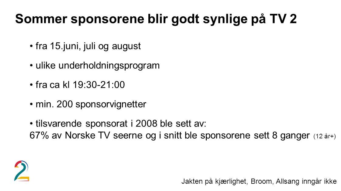 Sommer sponsorene blir godt synlige på TV 2 • fra 15.juni, juli og august • ulike underholdningsprogram • fra ca kl 19:30-21:00 • min. 200 sponsorvign