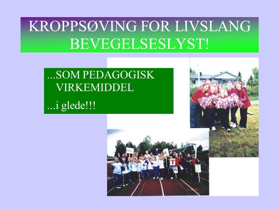 KROPPSØVING FOR LIVSLANG BEVEGELSESLYST!...SOM PEDAGOGISK VIRKEMIDDEL...i glede!!!