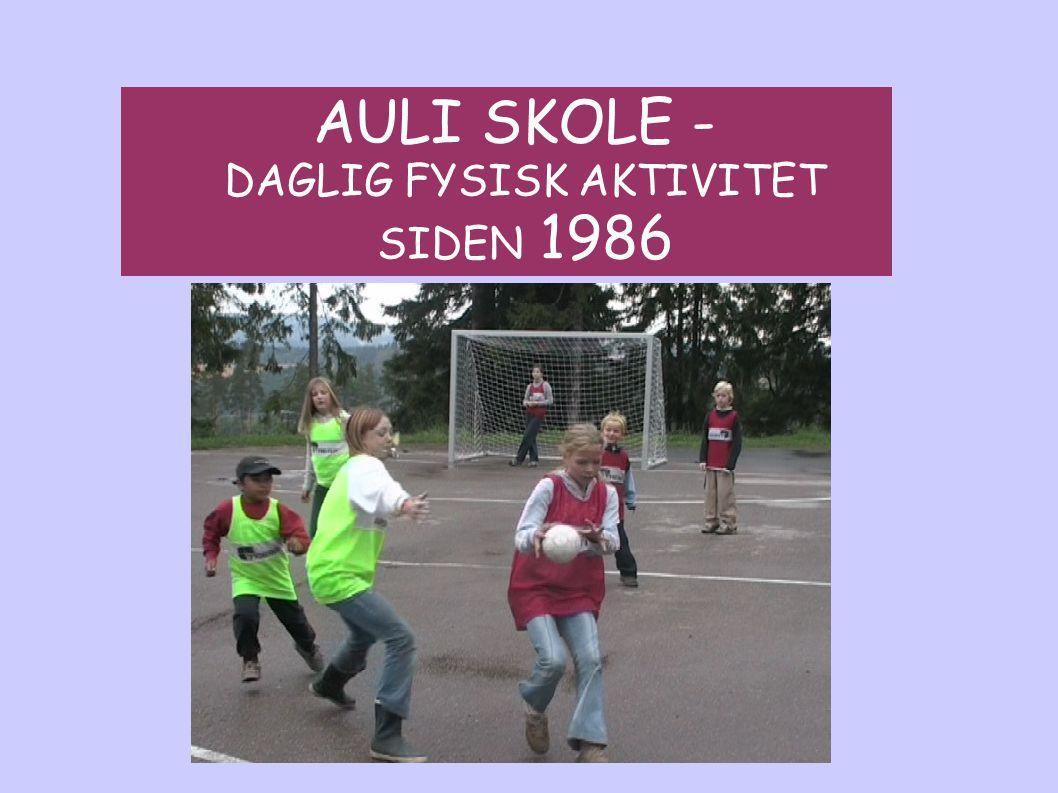 AULI SKOLE - DAGLIG FYSISK AKTIVITET SIDEN 1986