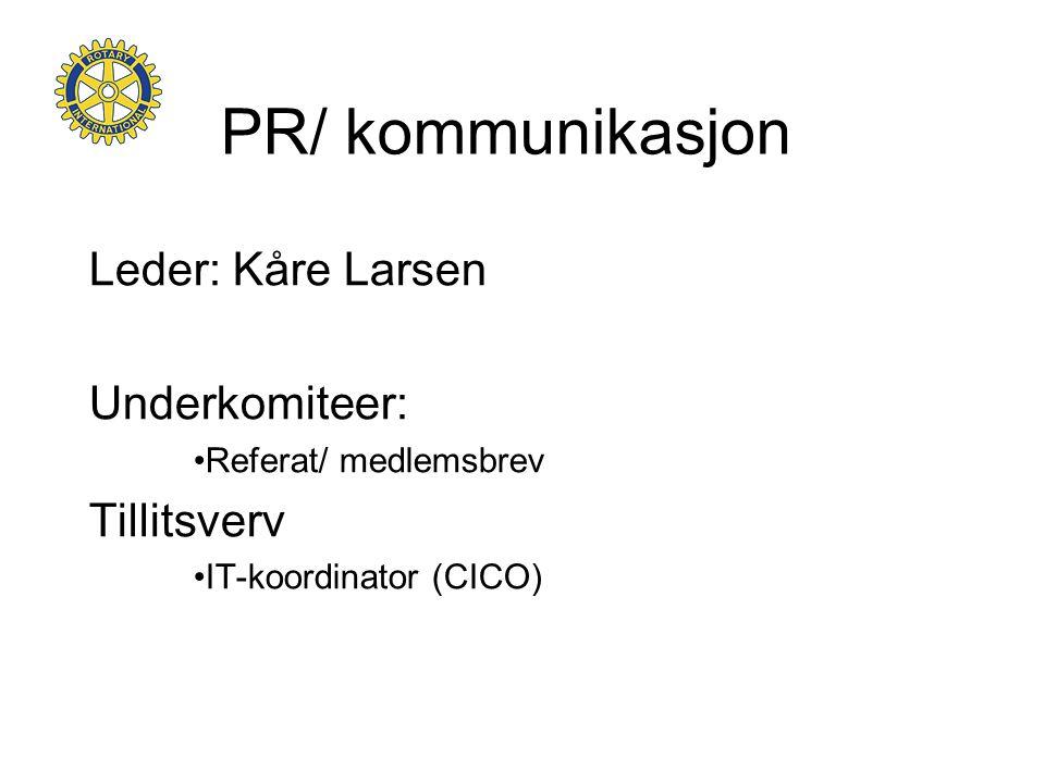PR/ kommunikasjon Leder: Kåre Larsen Underkomiteer: •Referat/ medlemsbrev Tillitsverv •IT-koordinator (CICO)