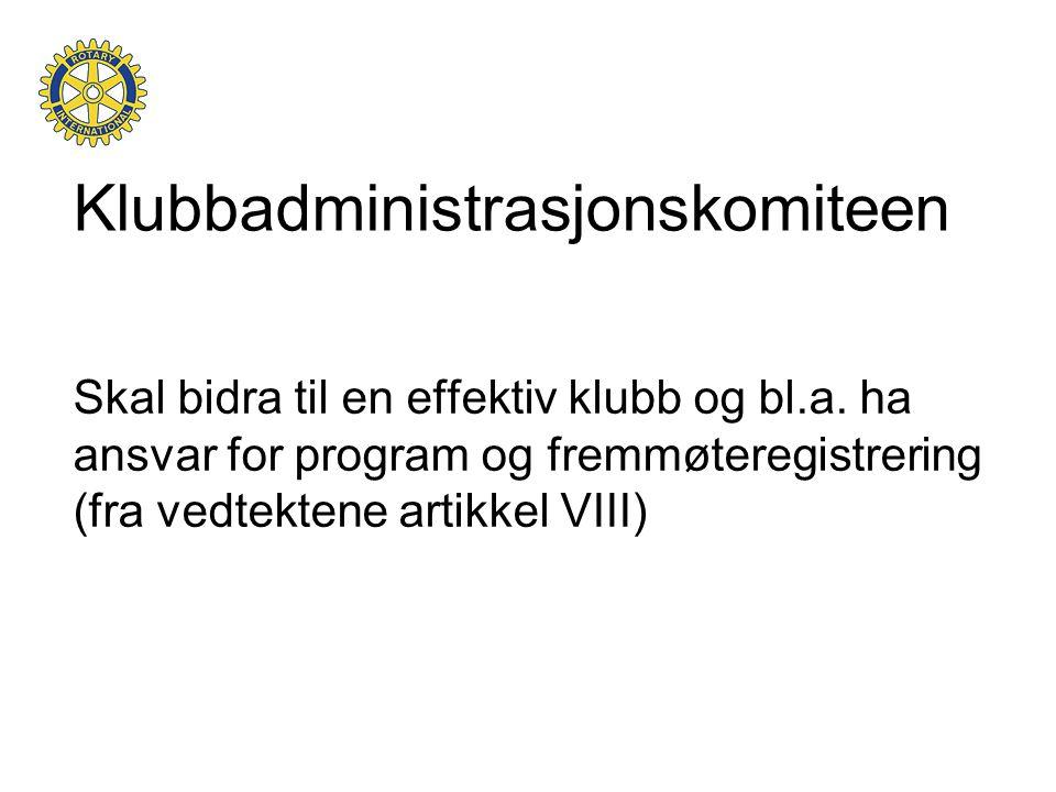 Klubbadministrasjonskomiteen Skal bidra til en effektiv klubb og bl.a.
