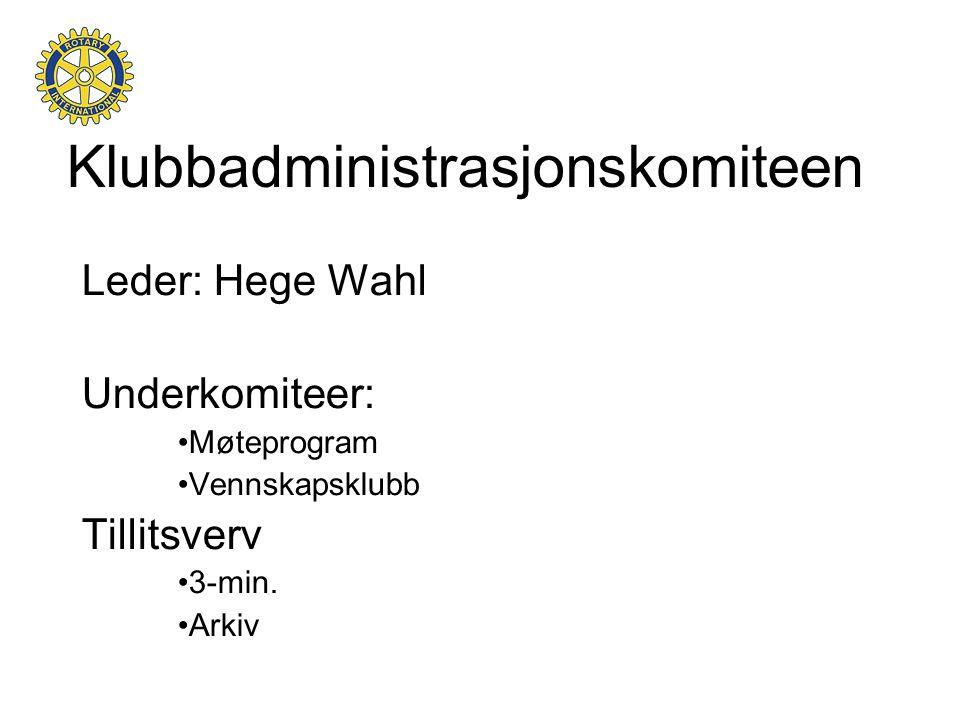 Klubbadministrasjonskomiteen Leder: Hege Wahl Underkomiteer: •Møteprogram •Vennskapsklubb Tillitsverv •3-min. •Arkiv