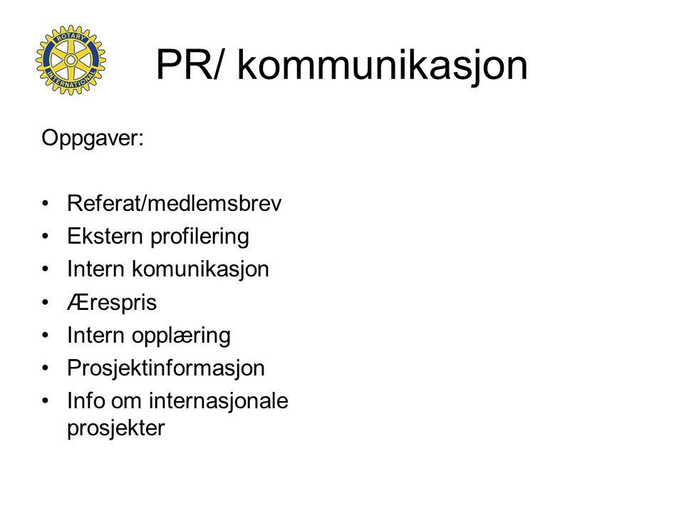 PR/ kommunikasjon Oppgaver: •Referat/medlemsbrev •Ekstern profilering •Intern komunikasjon •Ærespris •Intern opplæring •Prosjektinformasjon •Info om internasjonale prosjekter