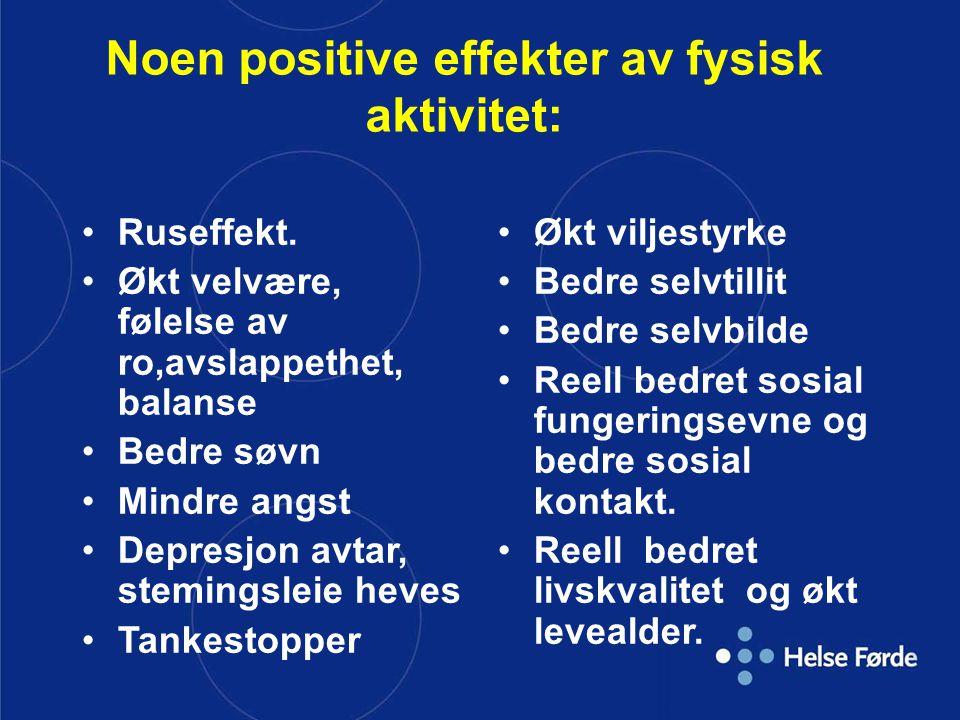 Noen positive effekter av fysisk aktivitet: •Ruseffekt. •Økt velvære, følelse av ro,avslappethet, balanse •Bedre søvn •Mindre angst •Depresjon avtar,