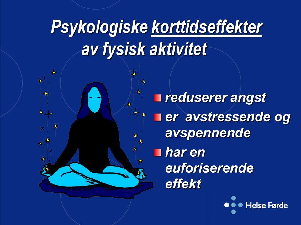 Psykologiske korttidseffekter av fysisk aktivitet Psykologiske korttidseffekter av fysisk aktivitet reduserer angst er avstressende og avspennende har