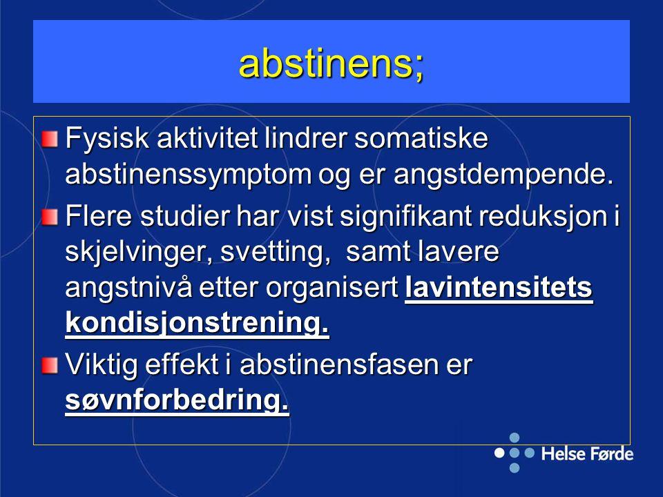 abstinens; Fysisk aktivitet lindrer somatiske abstinenssymptom og er angstdempende. Flere studier har vist signifikant reduksjon i skjelvinger, svetti