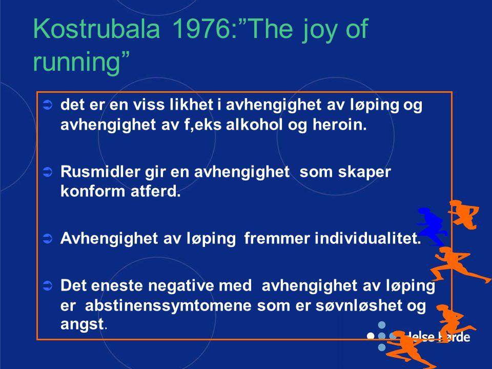 """Kostrubala 1976:""""The joy of running""""  det er en viss likhet i avhengighet av løping og avhengighet av f,eks alkohol og heroin.  Rusmidler gir en avh"""