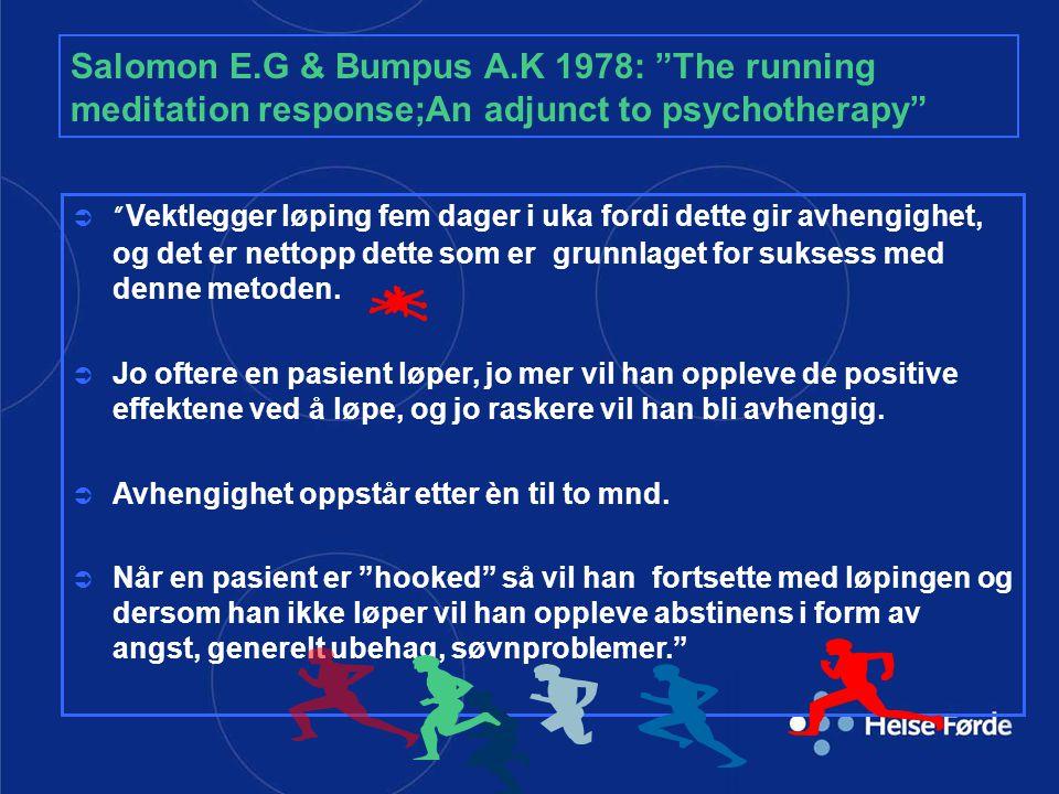 """Salomon E.G & Bumpus A.K 1978: """"The running meditation response;An adjunct to psychotherapy""""  """" Vektlegger løping fem dager i uka fordi dette gir avh"""