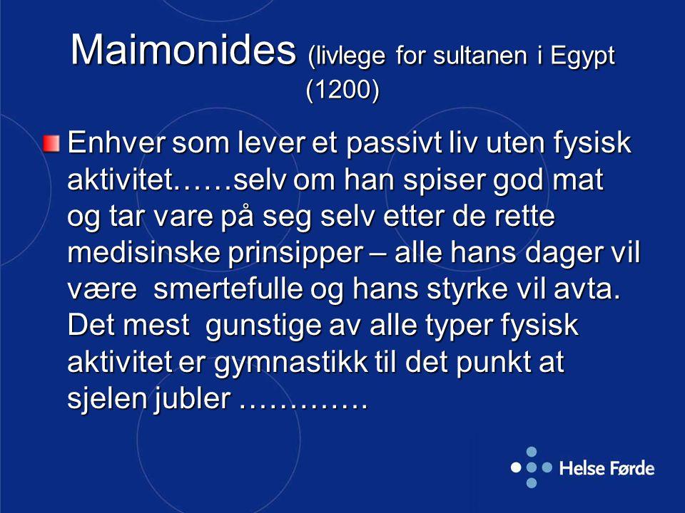 Maimonides (livlege for sultanen i Egypt (1200) Enhver som lever et passivt liv uten fysisk aktivitet……selv om han spiser god mat og tar vare på seg s
