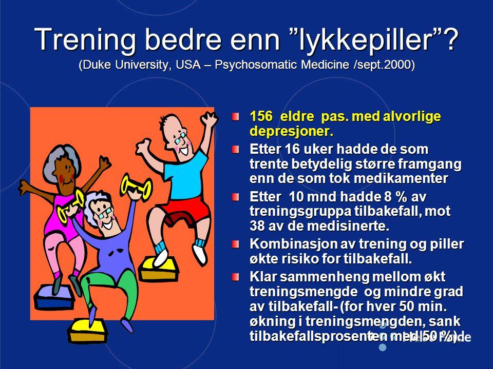 """Trening bedre enn """"lykkepiller""""? (Duke University, USA – Psychosomatic Medicine /sept.2000) 156 eldre pas. med alvorlige depresjoner. Etter 16 uker ha"""