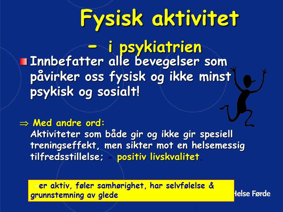 Noen positive effekter av fysisk aktivitet: •Ruseffekt.