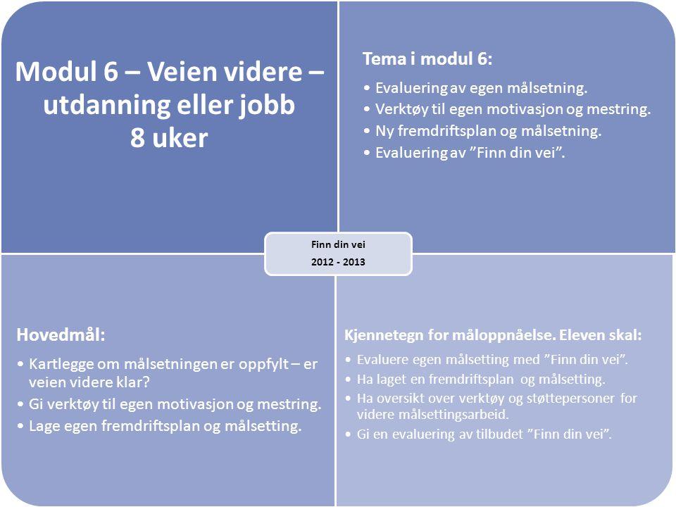 Modul 6 – Veien videre – utdanning eller jobb 8 uker Tema i modul 6: •Evaluering av egen målsetning. •Verktøy til egen motivasjon og mestring. •Ny fre