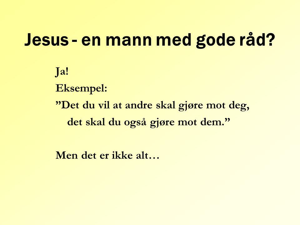 Jesus - en mann med gode råd.Ja.