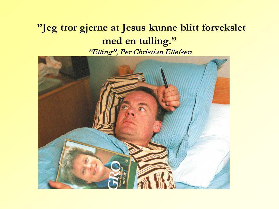 """""""Jeg tror gjerne at Jesus kunne blitt forvekslet med en tulling."""" """"Elling"""", Per Christian Ellefsen"""