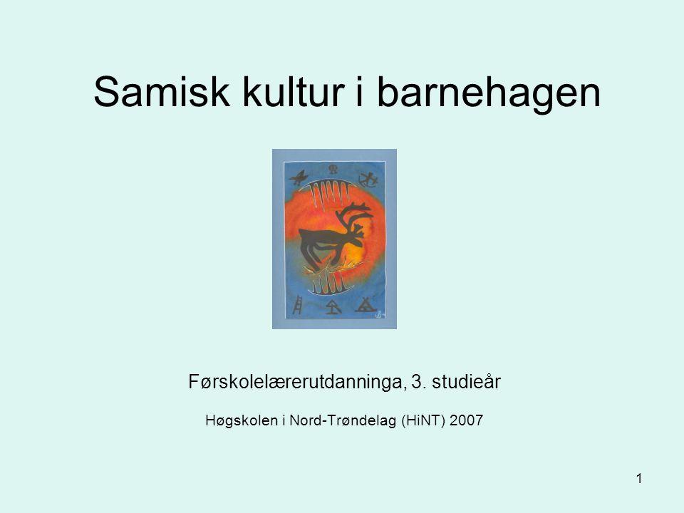 1 Samisk kultur i barnehagen Førskolelærerutdanninga, 3. studieår Høgskolen i Nord-Trøndelag (HiNT) 2007