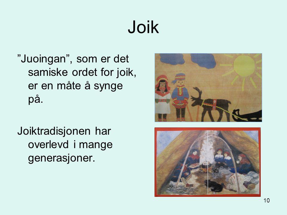 """10 Joik """"Juoingan"""", som er det samiske ordet for joik, er en måte å synge på. Joiktradisjonen har overlevd i mange generasjoner."""