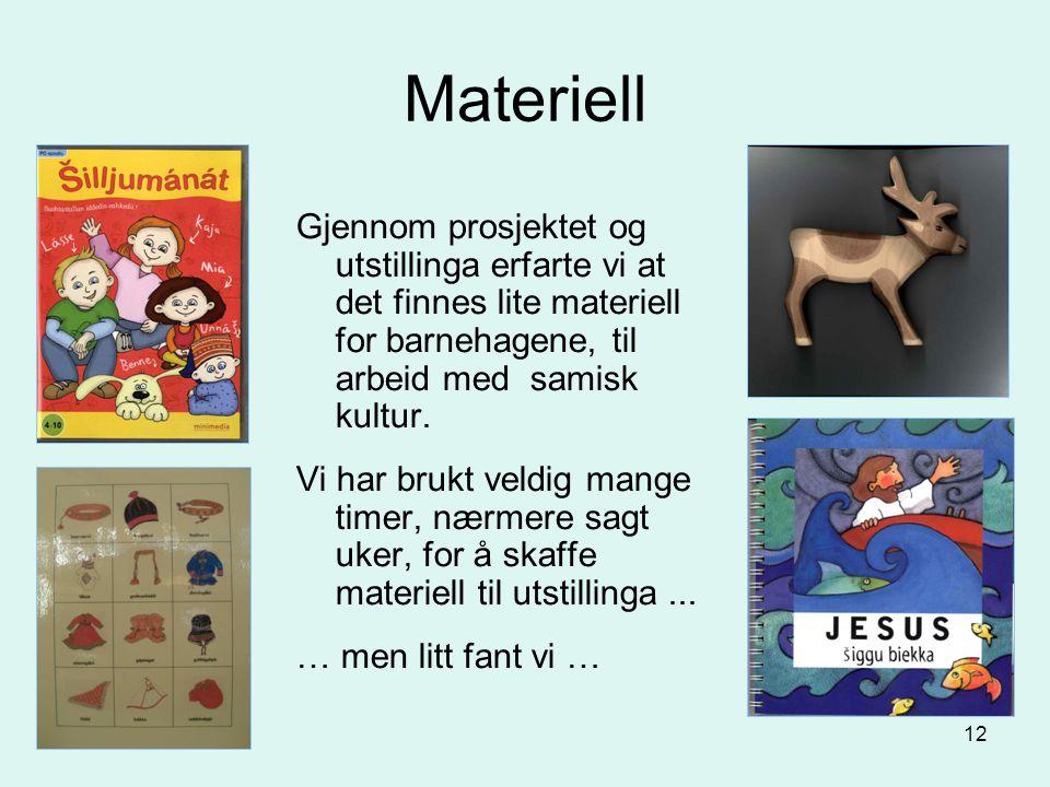 12 Materiell Gjennom prosjektet og utstillinga erfarte vi at det finnes lite materiell for barnehagene, til arbeid med samisk kultur. Vi har brukt vel