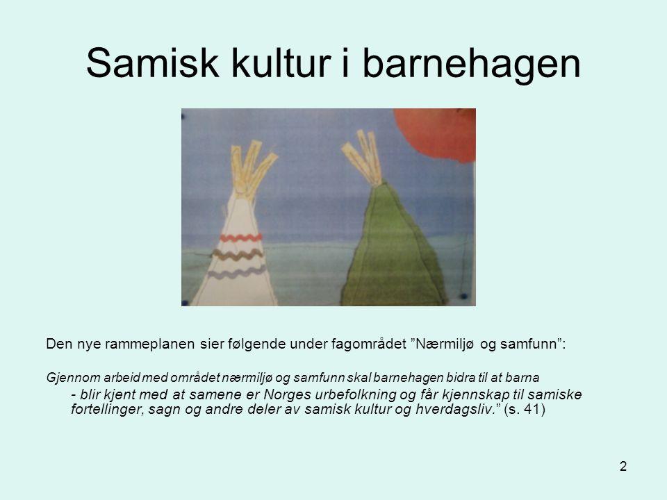 """2 Samisk kultur i barnehagen Den nye rammeplanen sier følgende under fagområdet """"Nærmiljø og samfunn"""": Gjennom arbeid med området nærmiljø og samfunn"""