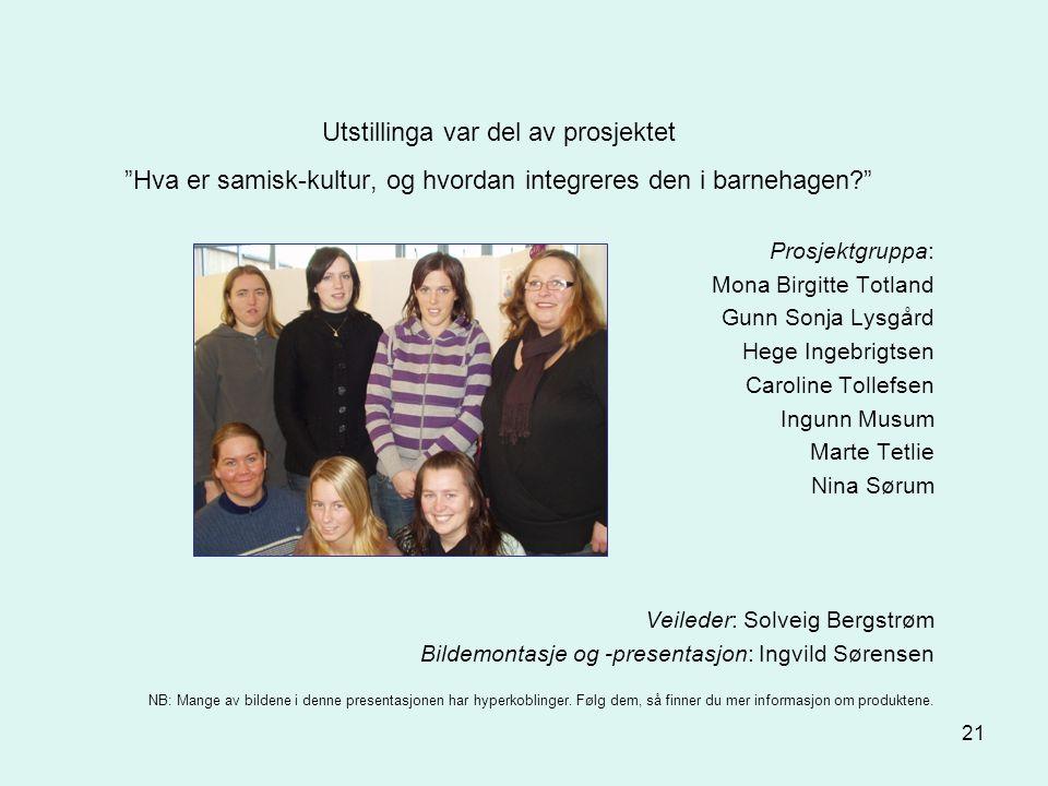 """21 Utstillinga var del av prosjektet """"Hva er samisk-kultur, og hvordan integreres den i barnehagen?"""" Prosjektgruppa: Mona Birgitte Totland Gunn Sonja"""