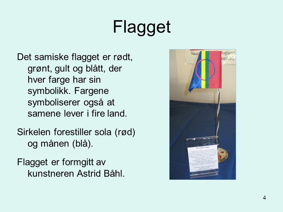 4 Flagget Det samiske flagget er rødt, grønt, gult og blått, der hver farge har sin symbolikk. Fargene symboliserer også at samene lever i fire land.