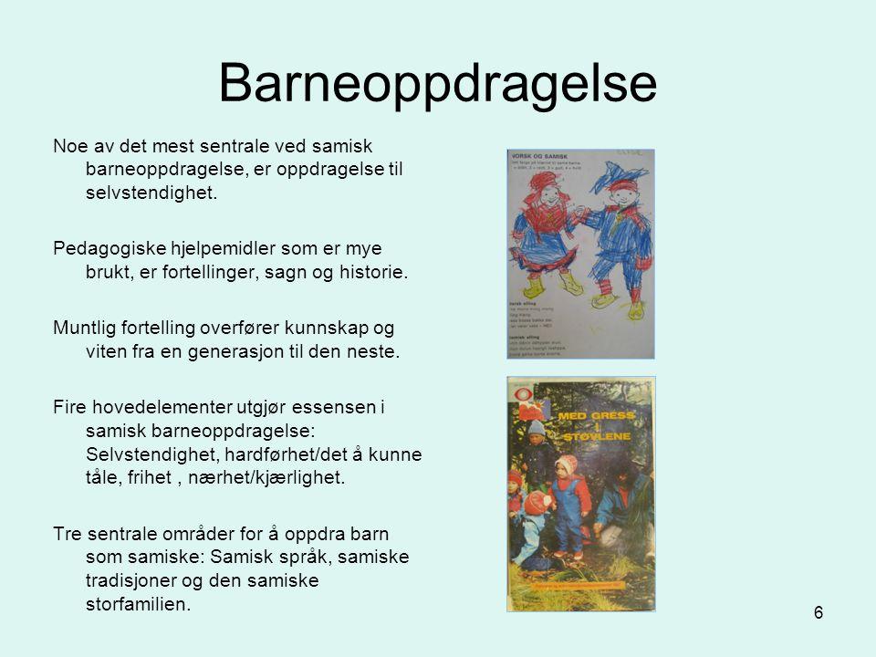 6 Barneoppdragelse Noe av det mest sentrale ved samisk barneoppdragelse, er oppdragelse til selvstendighet. Pedagogiske hjelpemidler som er mye brukt,