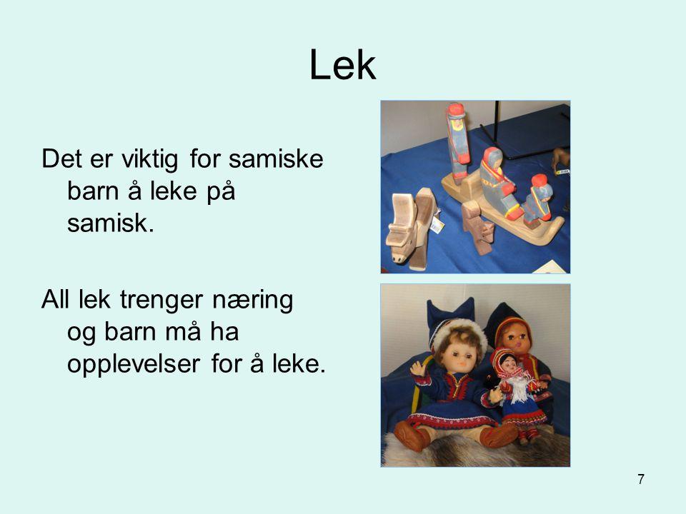 7 Lek Det er viktig for samiske barn å leke på samisk. All lek trenger næring og barn må ha opplevelser for å leke.