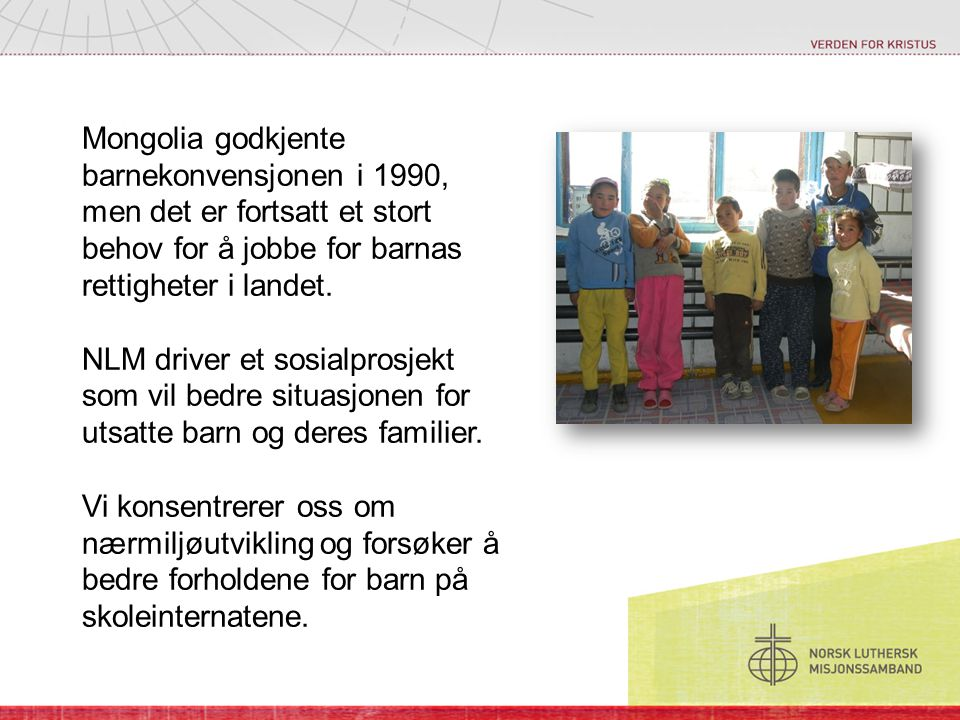 Mongolia godkjente barnekonvensjonen i 1990, men det er fortsatt et stort behov for å jobbe for barnas rettigheter i landet.