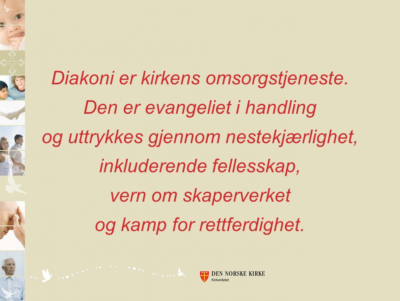 Diakoni er kirkens omsorgstjeneste.