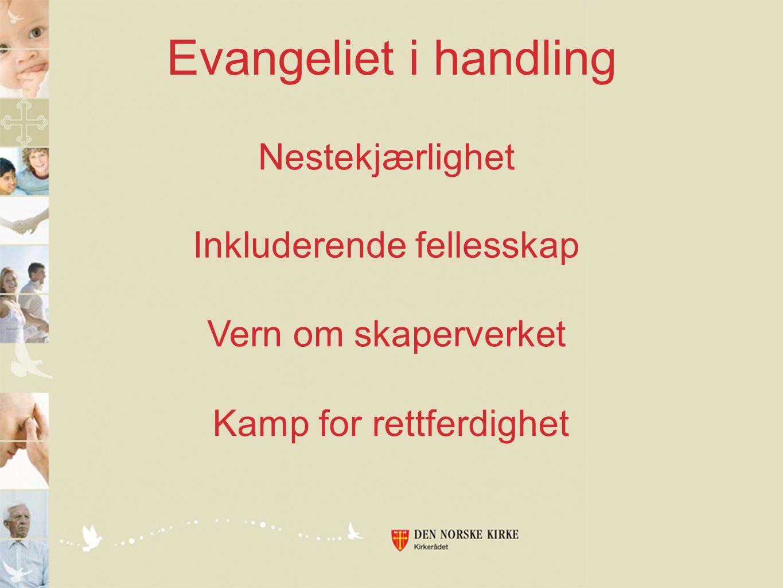 Evangeliet i handling Nestekjærlighet Inkluderende fellesskap Vern om skaperverket Kamp for rettferdighet