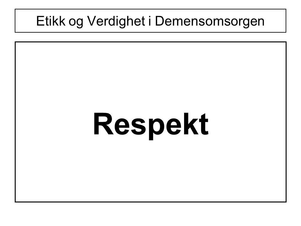 Etikk og Verdighet i Demensomsorgen Respekt