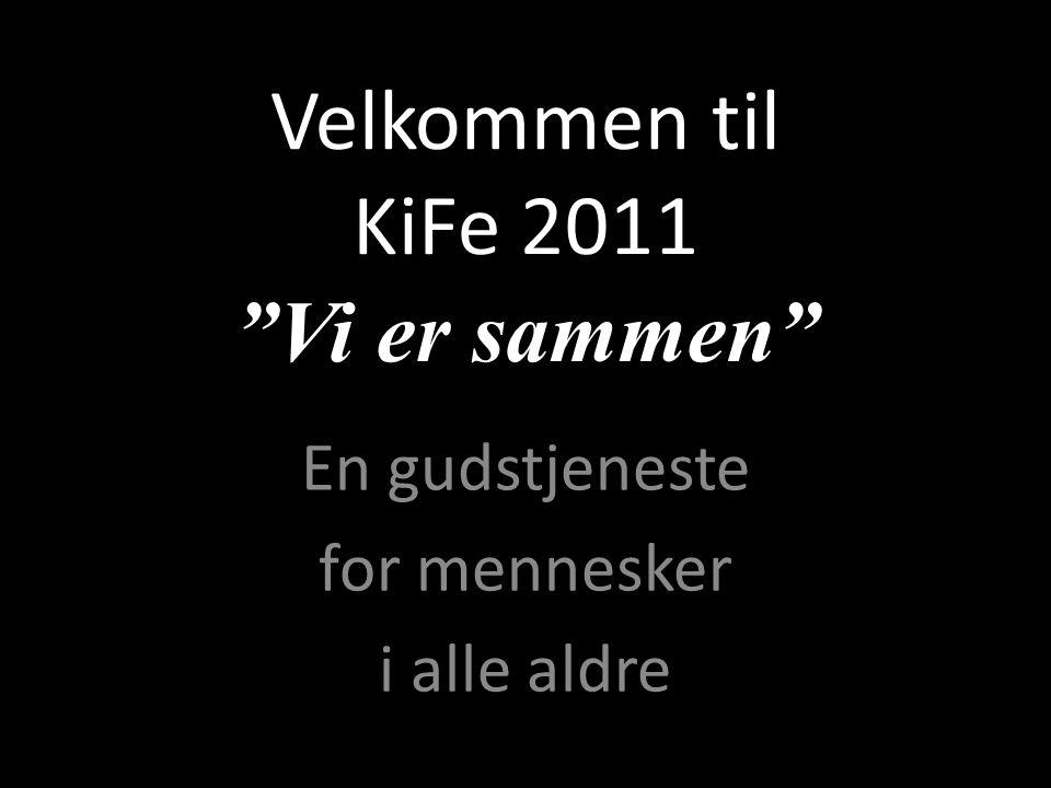 """Velkommen til KiFe 2011 """"Vi er sammen"""" En gudstjeneste for mennesker i alle aldre"""