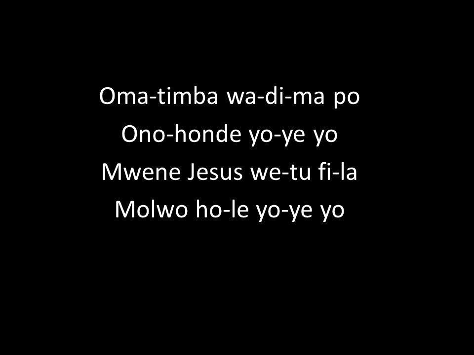 Oma-timba wa-di-ma po Ono-honde yo-ye yo Mwene Jesus we-tu fi-la Molwo ho-le yo-ye yo