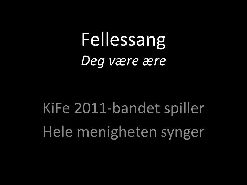 Fellessang Deg være ære KiFe 2011-bandet spiller Hele menigheten synger